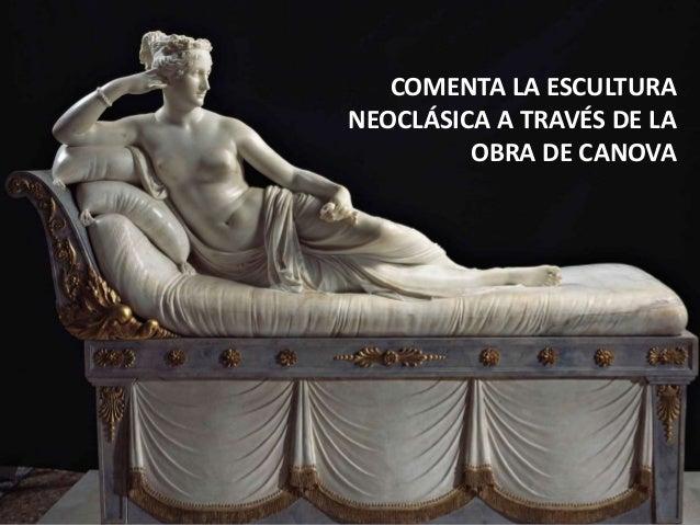 COMENTA LA ESCULTURA NEOCLÁSICA A TRAVÉS DE LA OBRA DE CANOVA