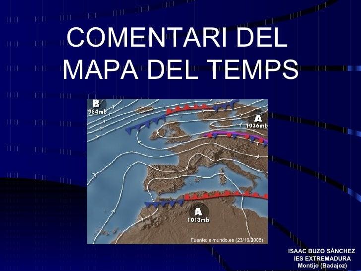 COMENTARI DEL MAPA DEL TEMPS            Fuente: elmundo.es (23/10/2008)                                           ISAAC BU...