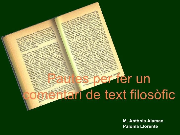 Pautes per fer un comentari de text filosòfic M. Antònia Alaman Paloma Llorente