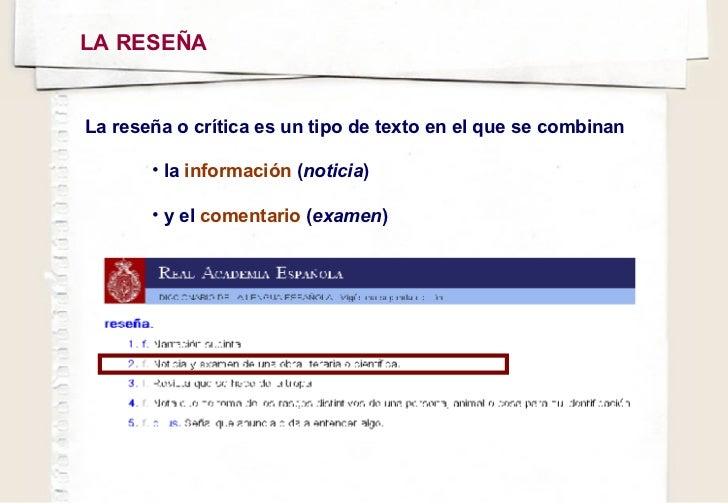 LA RESEÑA  <ul><li>La reseña o crítica es un tipo de texto en el que se combinan </li></ul><ul><ul><ul><li>la  información...
