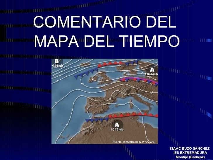COMENTARIO DEL  MAPA DEL TIEMPO Fuente: elmundo.es (23/10/2008) ISAAC BUZO SÁNCHEZ  IES EXTREMADURA Montijo (Badajoz)