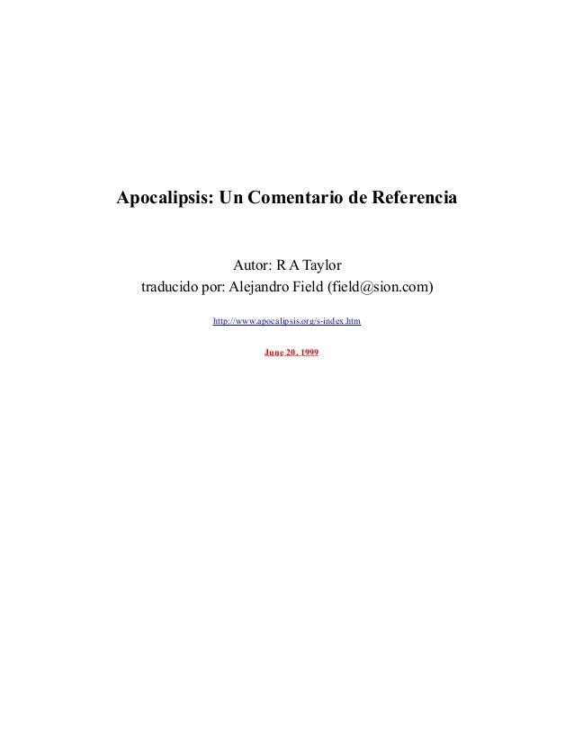 Apocalipsis: Un Comentario de Referencia Autor: R A Taylor traducido por: Alejandro Field (field@sion.com) http://www.apoc...