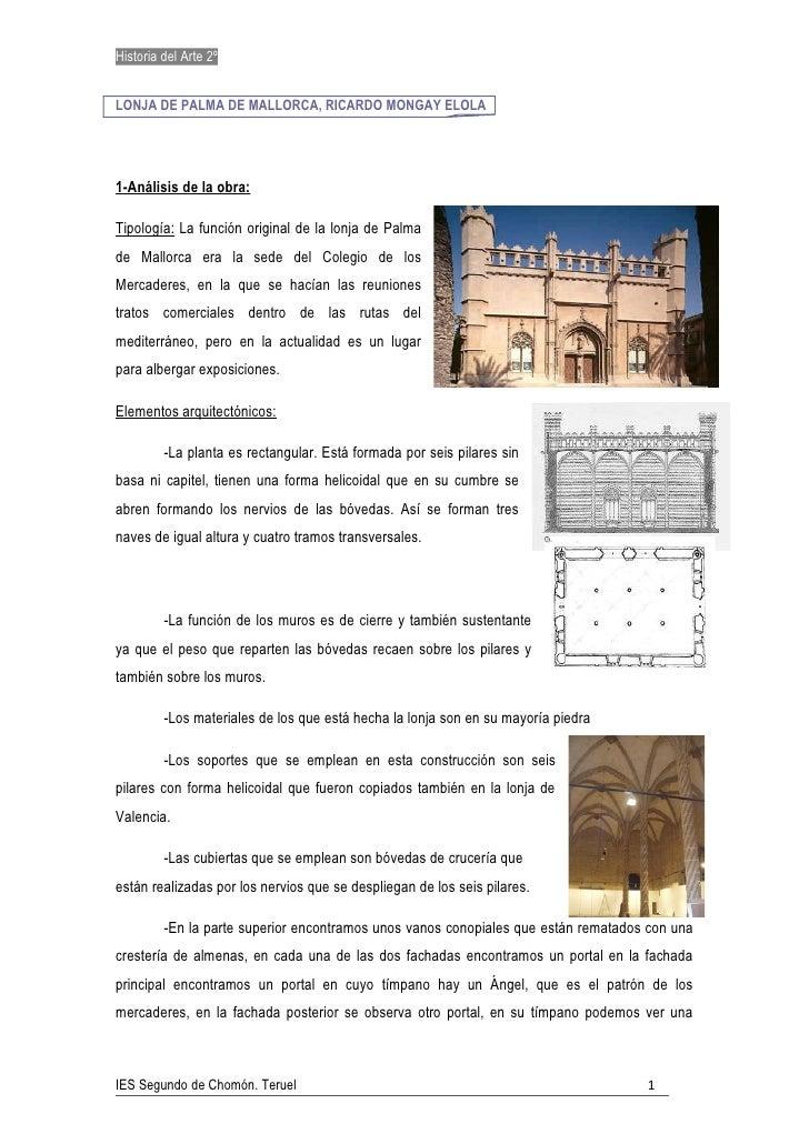 Historia del Arte 2º   LONJA DE PALMA DE MALLORCA, RICARDO MONGAY ELOLA     1-Análisis de la obra:  Tipología: La función ...