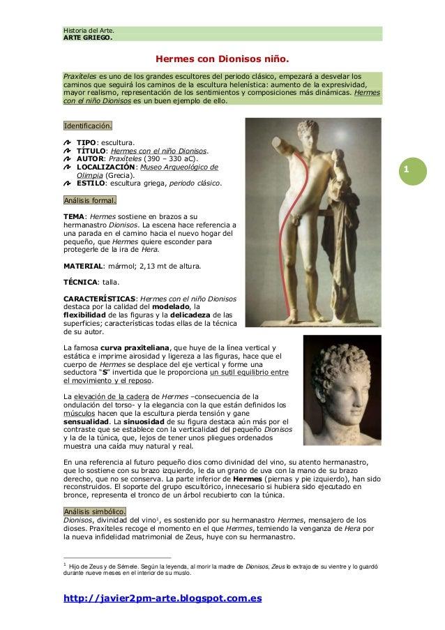 Historia del Arte. ARTE GRIEGO. http://javier2pm-arte.blogspot.com.es 1 Hermes con Dionisos niño. Praxíteles es uno de los...
