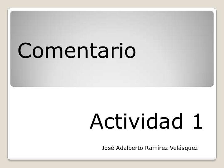 Comentario      Actividad 1       José Adalberto Ramírez Velásquez