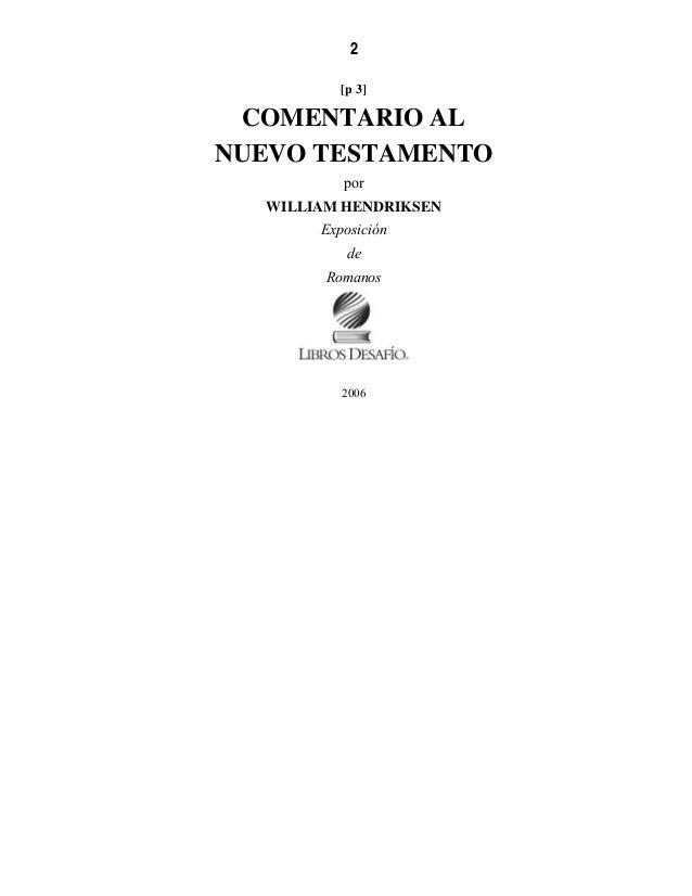 4 [p 5] PREFACIO Romanos es un libro que da calor al corazón. Abunda en instrucción que toca tanto a la vida como a la doc...
