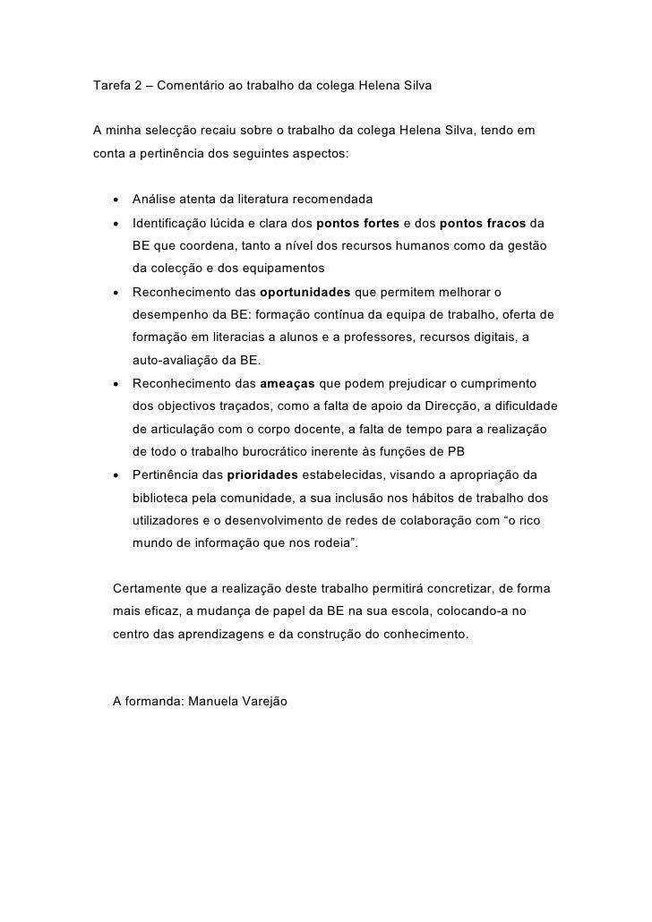 Tarefa 2 – Comentário ao trabalho da colega Helena Silva   A minha selecção recaiu sobre o trabalho da colega Helena Silva...