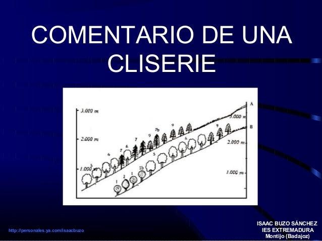 COMENTARIO DE UNA CLISERIE ISAAC BUZO SÁNCHEZ IES EXTREMADURA Montijo (Badajoz) http://personales.ya.com/isaacbuzo