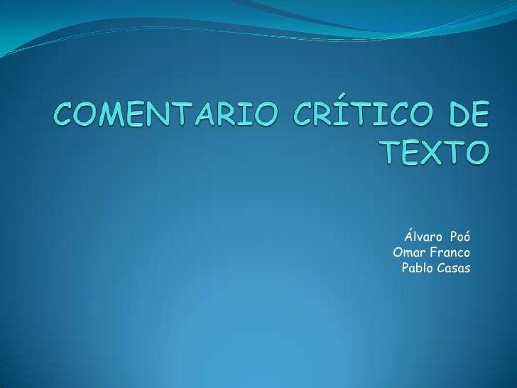 COMENTARIO CRÍTICO DE TEXTO<br />Álvaro  Poó<br />Omar Franco<br />Pablo Casas<br />