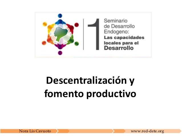 Descentralización y            fomento productivoNora Lis Cavuoto              www.red-dete.org