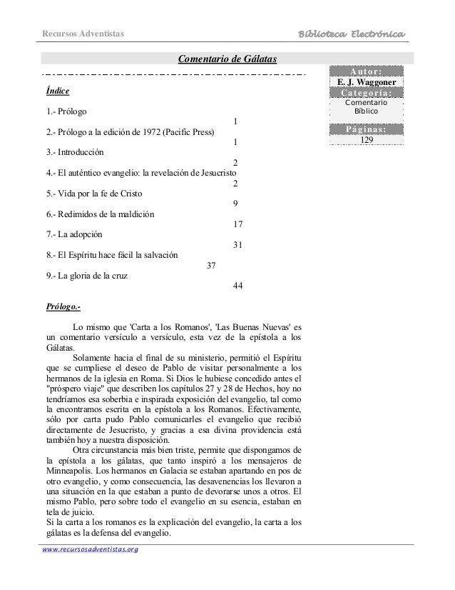 Recursos Adventistas Biblioteca Electrónica www.recursosadventistas.org Comentario de Gálatas Índice 1.- Prólogo 1 2.- Pró...
