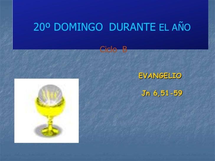 20º DOMINGO DURANTE EL AÑO          Ciclo B                    EVANGELIO                    Jn 6,51-59