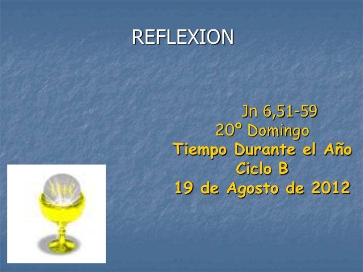 REFLEXION           Jn 6,51-59        20º Domingo   Tiempo Durante el Año          Ciclo B   19 de Agosto de 2012