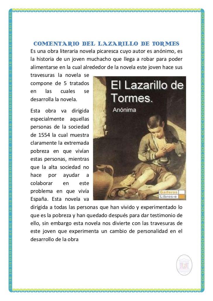 COMENTARIO DEL LAZARILLO DE TORMESEs una obra literaria novela picaresca cuyo autor es anónimo, esla historia de un joven ...