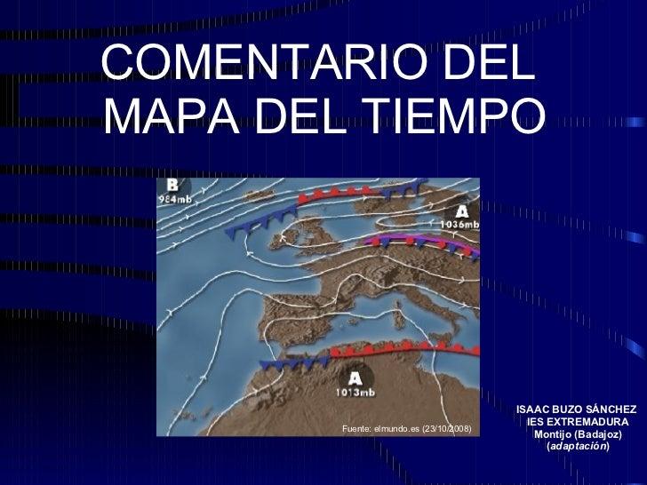 COMENTARIO DEL  MAPA DEL TIEMPO Fuente: elmundo.es (23/10/2008) ISAAC BUZO SÁNCHEZ  IES EXTREMADURA Montijo (Badajoz) ( ad...