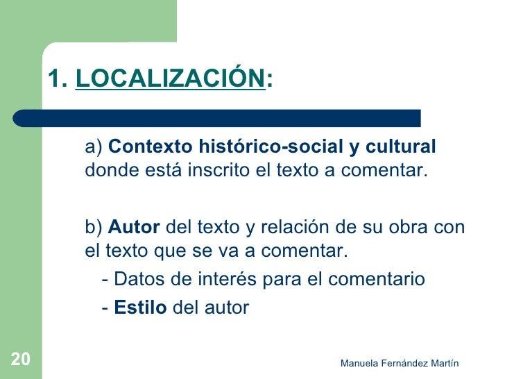 1.  LOCALIZACIÓN : <ul><li>a)  Contexto histórico-social y cultural  donde está inscrito el texto a comentar. </li></ul><u...