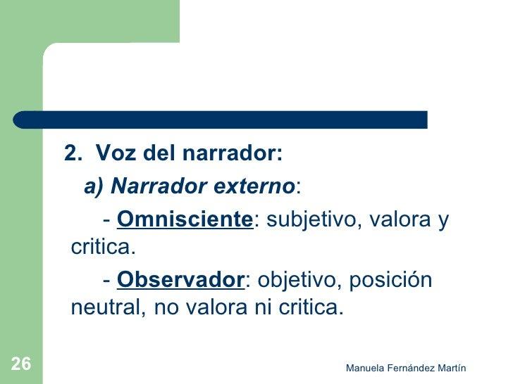<ul><li>2.  Voz del narrador: </li></ul><ul><li>  a) Narrador externo :  </li></ul><ul><li>-  Omnisciente : subjetivo, val...