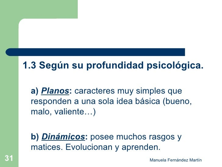 <ul><li>1.3 Según su profundidad psicológica. </li></ul><ul><li>a)  Planos :  caracteres muy simples que responden a una s...