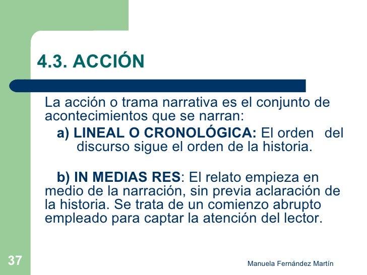 4.3. ACCIÓN <ul><li>La acción o trama narrativa es el conjunto de acontecimientos que se narran: </li></ul><ul><li>  a) LI...