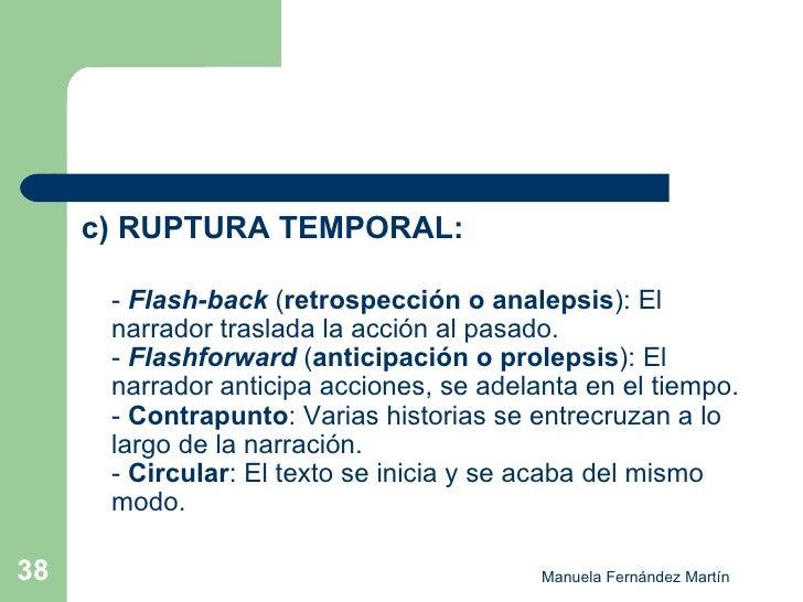 <ul><li>c)   RUPTURA TEMPORAL:  </li></ul><ul><li>-  Flash-back  ( retrospección o analepsis ): El narrador traslada la ac...