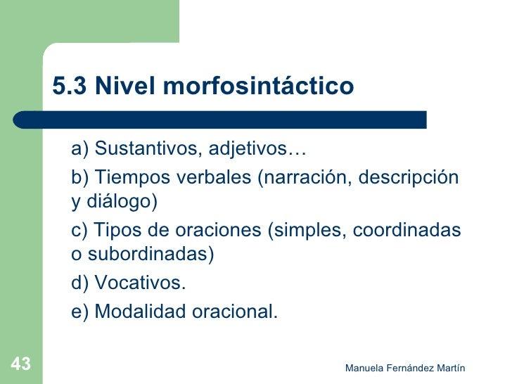 5.3 Nivel morfosintáctico <ul><li>a) Sustantivos, adjetivos… </li></ul><ul><li>b) Tiempos verbales (narración, descripción...