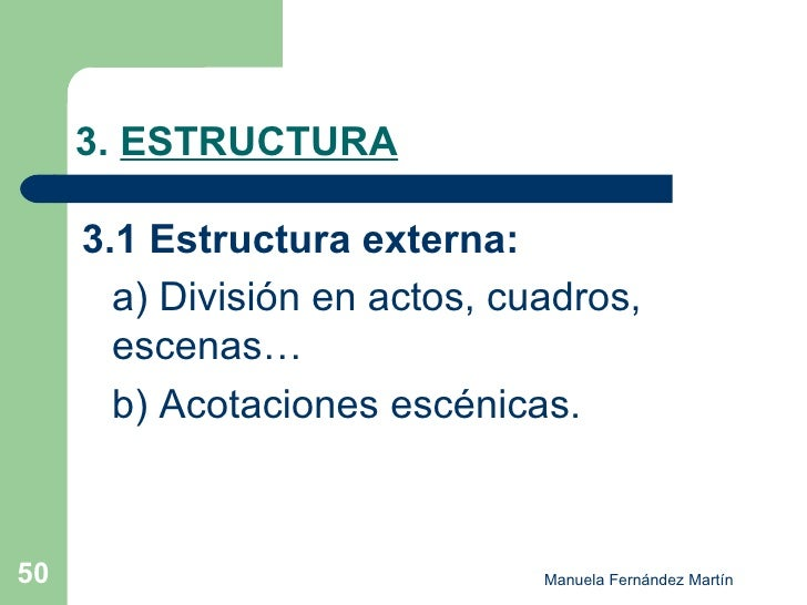 3.  ESTRUCTURA <ul><li>3.1 Estructura externa: </li></ul><ul><li>a) División en actos, cuadros, escenas… </li></ul><ul><li...