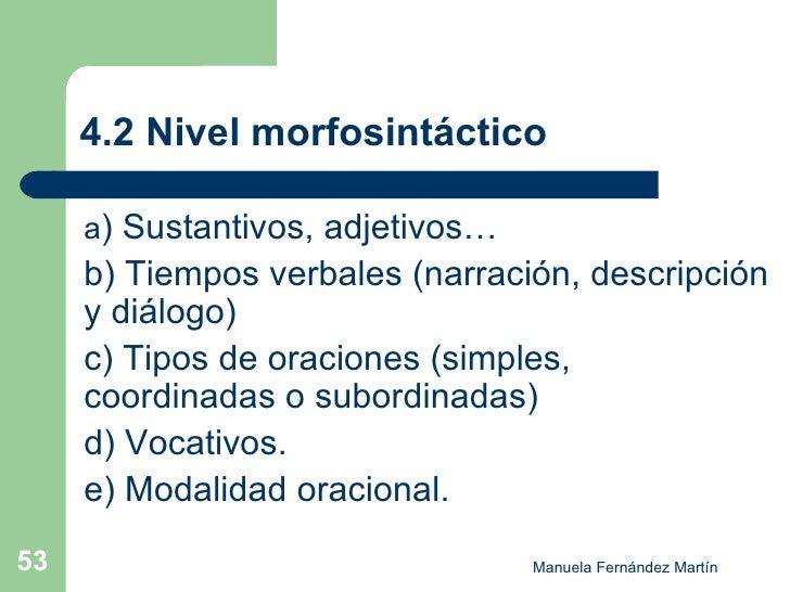 4.2 Nivel morfosintáctico <ul><li>a ) Sustantivos, adjetivos… </li></ul><ul><li>b) Tiempos verbales (narración, descripció...