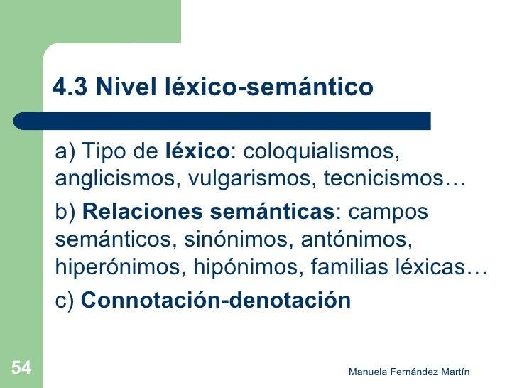 4.3 Nivel léxico-semántico  <ul><li>a) Tipo de  léxico : coloquialismos, anglicismos, vulgarismos, tecnicismos… </li></ul>...