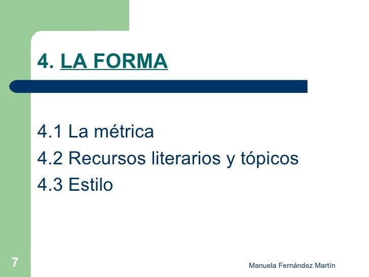 4.  LA FORMA <ul><li>4.1 La métrica </li></ul><ul><li>4.2 Recursos literarios y tópicos </li></ul><ul><li>4.3 Estilo </li>...