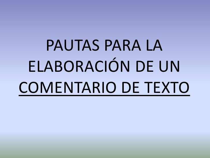 PAUTAS PARA LA ELABORACIÓN DE UN COMENTARIO DE TEXTO<br />