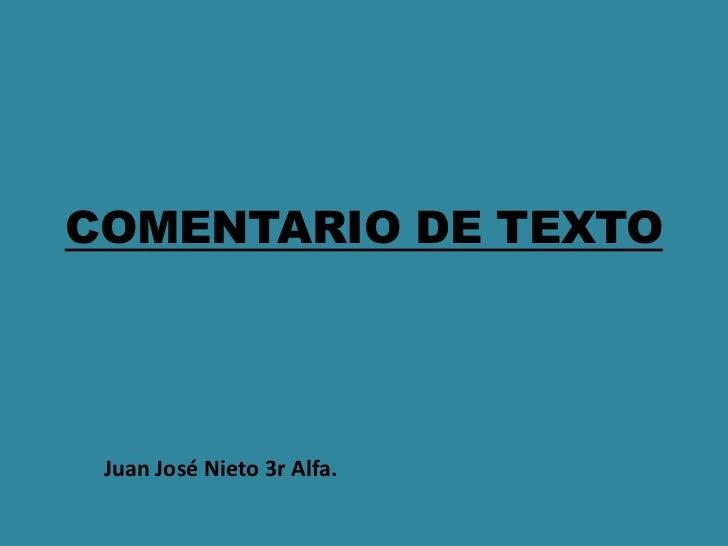 COMENTARIO DE TEXTO<br />Juan José Nieto 3r Alfa.<br />