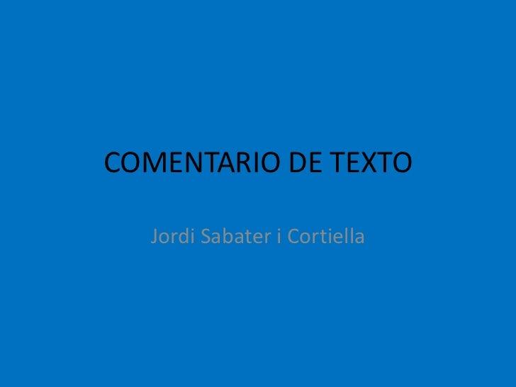 COMENTARIO DE TEXTO<br />Jordi Sabater i Cortiella<br />