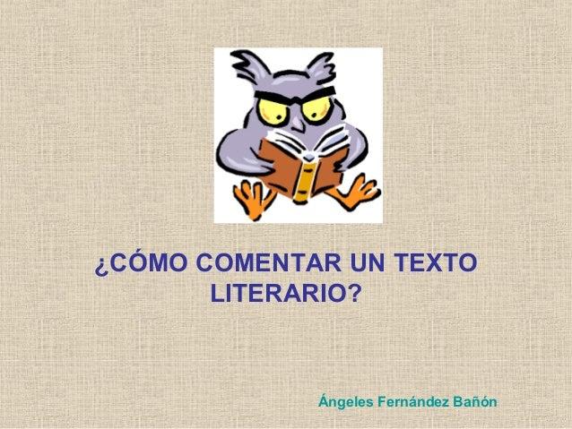 ¿CÓMO COMENTAR UN TEXTO LITERARIO? Ángeles Fernández Bañón