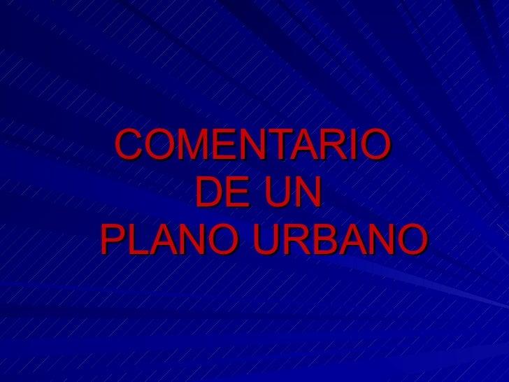 COMENTARIO  DE UN  PLANO URBANO