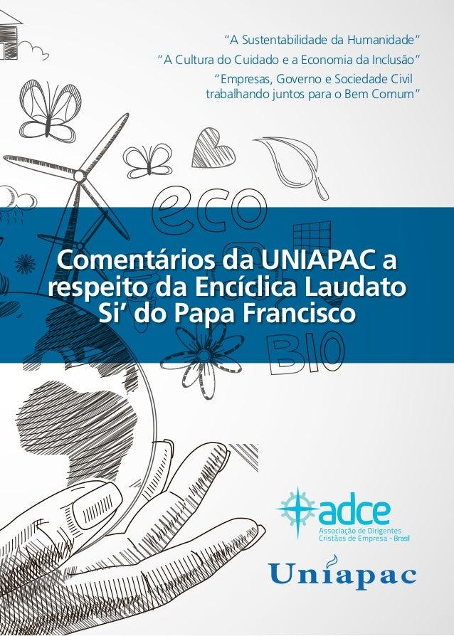 "Comentários da UNIAPAC a respeito da Encíclica Laudato Si' do Papa Francisco ""A Sustentabilidade da Humanidade"" ""A Cultura..."