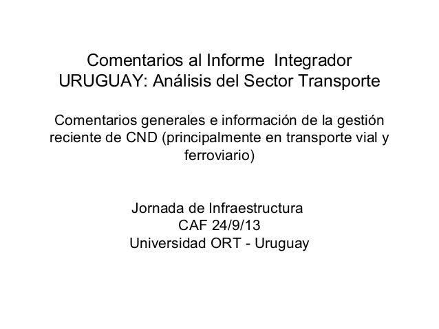 Comentarios al Informe Integrador URUGUAY: Análisis del Sector Transporte Comentarios generales e información de la gestió...