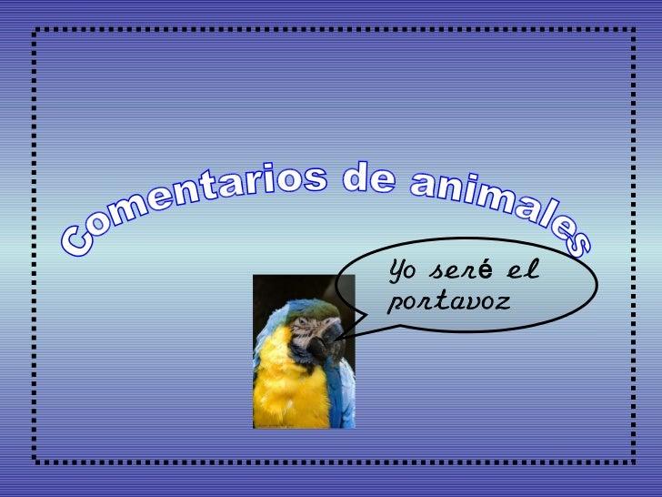 Comentarios de animales Yo seré el portavoz