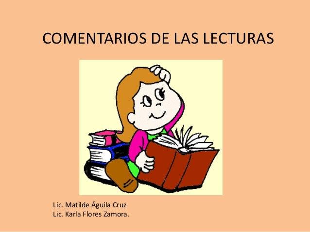 COMENTARIOS DE LAS LECTURASLic. Matilde Águila CruzLic. Karla Flores Zamora.
