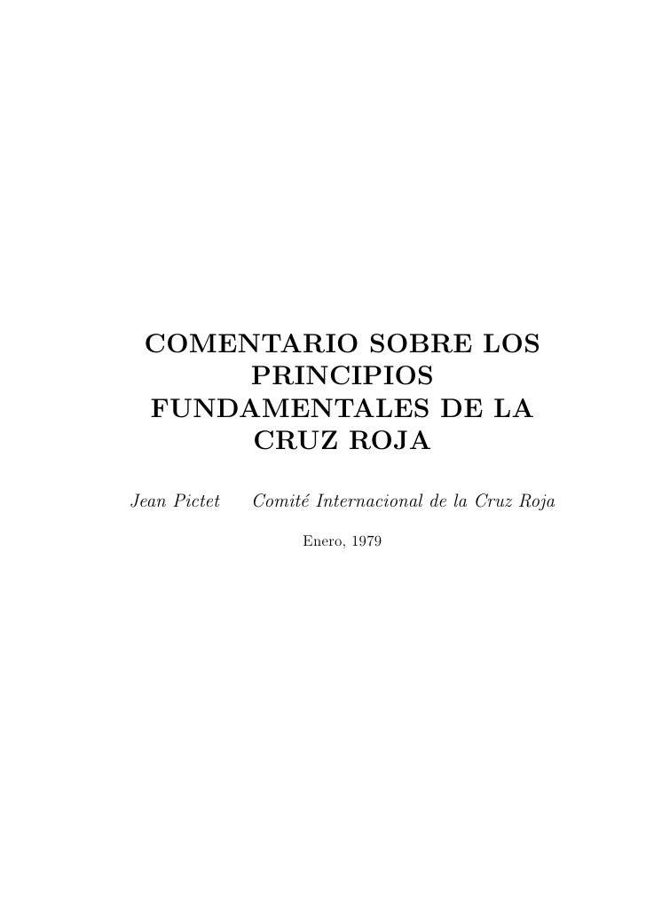 COMENTARIO SOBRE LOS       PRINCIPIOS  FUNDAMENTALES DE LA       CRUZ ROJA  Jean Pictet   Comit´ Internacional de la Cruz ...