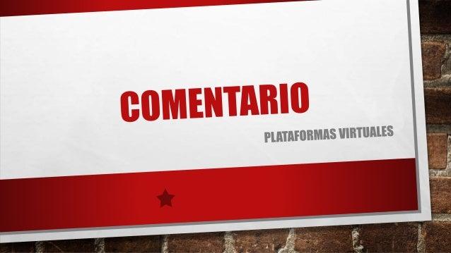 PLATAFORMAS VIRTUALES • Las plataformas virtuales son herramientas de gestión de contenidos, que permiten al profesor pone...