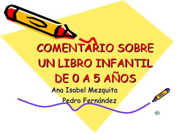 COMENTARIO SOBRE UN LIBRO INFANTIL DE 0 A 5 AÑOS Ana Isabel Mezquita  Pedro Fernández