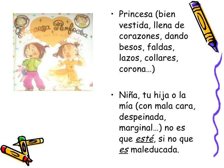 <ul><li>Princesa (bien vestida, llena de corazones, dando besos, faldas, lazos, collares, corona…) </li></ul><ul><li>Niña,...