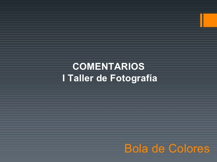 Bola de Colores COMENTARIOS I Taller de Fotograf í a