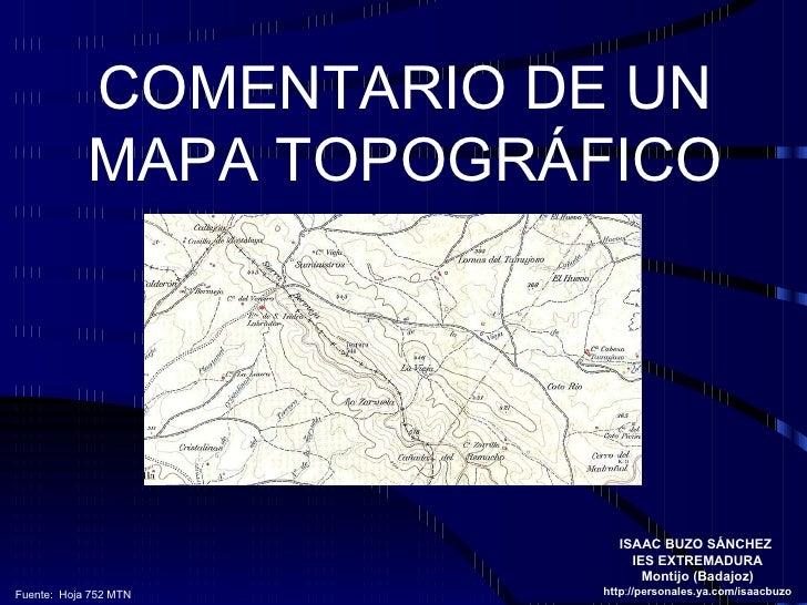 COMENTARIO DE UN MAPA TOPOGRÁFICO ISAAC BUZO SÁNCHEZ  IES EXTREMADURA Montijo (Badajoz) http : //personales.ya.com/isaacbu...