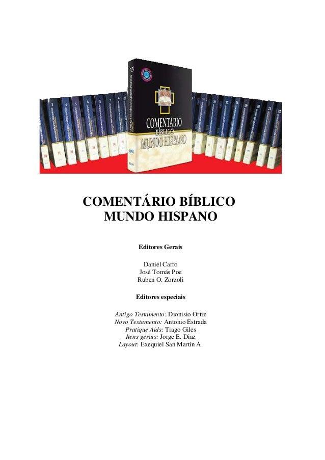 COMENTÁRIO BÍBLICO MUNDO HISPANO Editores Gerais Daniel Carro José Tomás Poe Ruben O. Zorzoli Editores especiais Antigo Te...