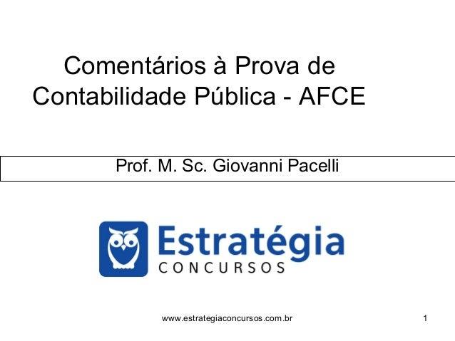 Comentários à Prova de Contabilidade Pública - AFCE Prof. M. Sc. Giovanni Pacelli 1www.estrategiaconcursos.com.br