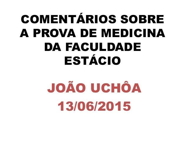 COMENTÁRIOS SOBRE A PROVA DE MEDICINA DA FACULDADE ESTÁCIO JOÃO UCHÔA 13/06/2015