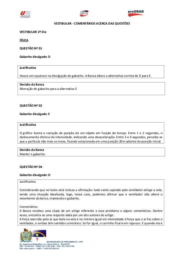 VESTIBULAR - COMENTÁRIOS ACERCA DAS QUESTÕES VESTIBULAR 2º Dia FÍSICA QUESTÃO Nº 01 Gabarito divulgado: D Justificativa Ho...