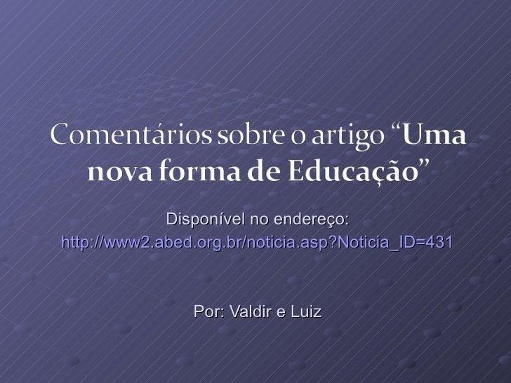 Disponível no endereço: http://www2.abed.org.br/noticia.asp?Noticia_ID=431 Por: Valdir e Luiz