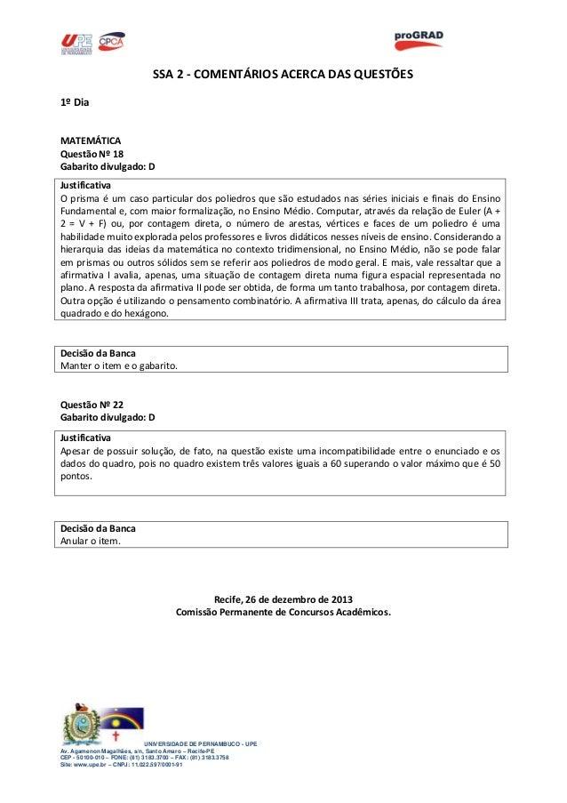 SSA 2 - COMENTÁRIOS ACERCA DAS QUESTÕES 1º Dia MATEMÁTICA Questão Nº 18 Gabarito divulgado: D Justificativa O prisma é um ...